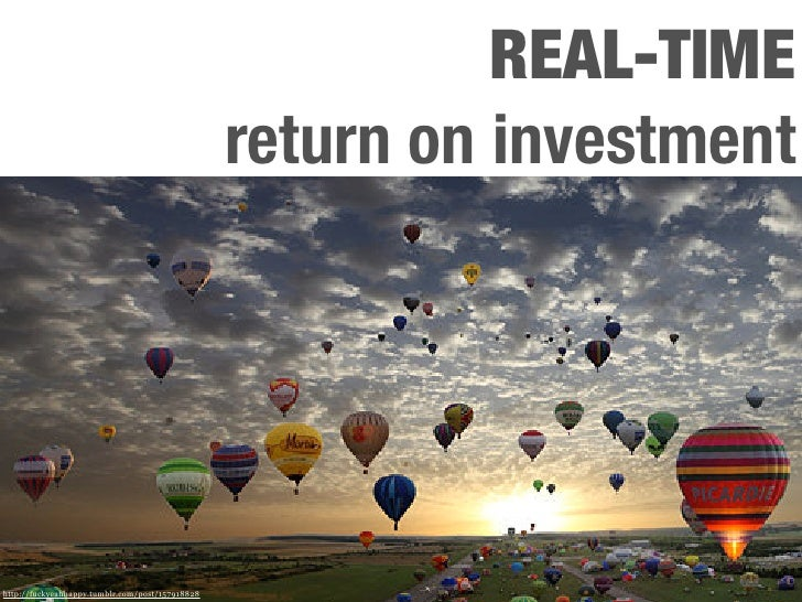 REAL-TIME                                                  return on investment     http://fuckyeahhappy.tumblr.com/post/1...