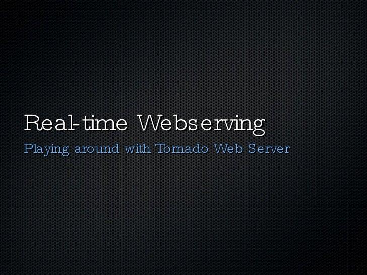Real-time Webserving <ul><li>Playing around with Tornado Web Server </li></ul>