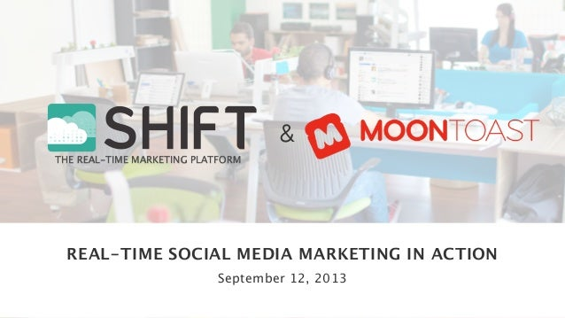 THE REAL-TIME MARKETING PLATFORM & REAL-TIME SOCIAL MEDIA MARKETING IN ACTION September 12, 2013