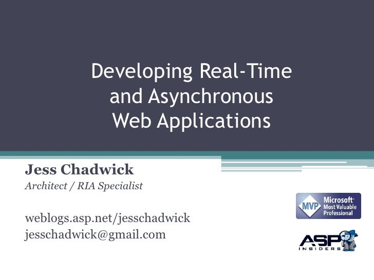 Developing Real-Time                and Asynchronous                Web ApplicationsJess ChadwickArchitect / RIA Specialis...