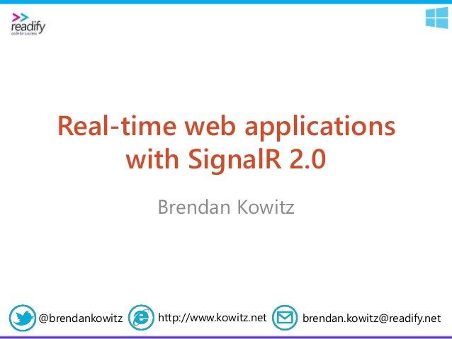 Real-time web applications with SignalR 2.0 Brendan Kowitz brendan.kowitz@readify.nethttp://www.kowitz.net@brendankowitz