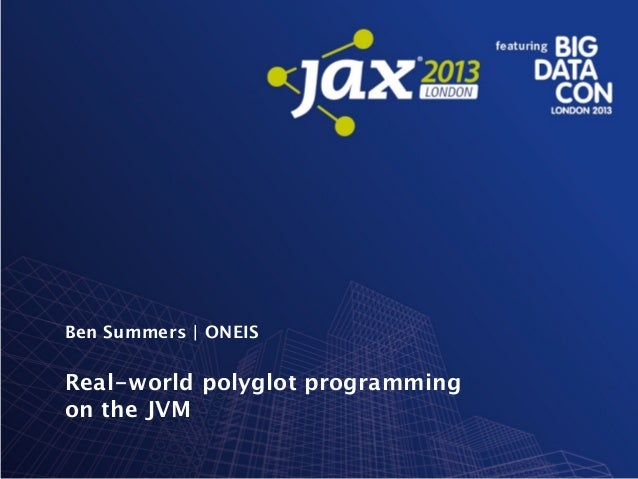 Ben Summers   ONEIS  Real-world polyglot programming on the JVM