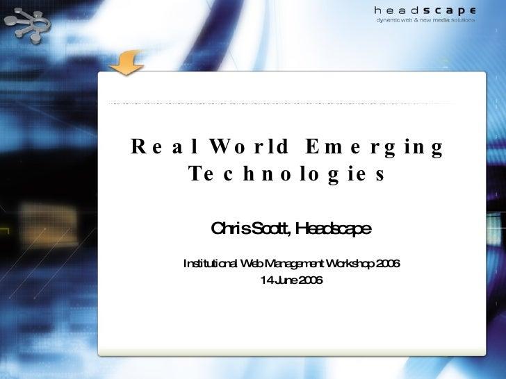 Real World Emerging Technologies Chris Scott, Headscape   Institutional Web Management Workshop 2006 14 June 2006