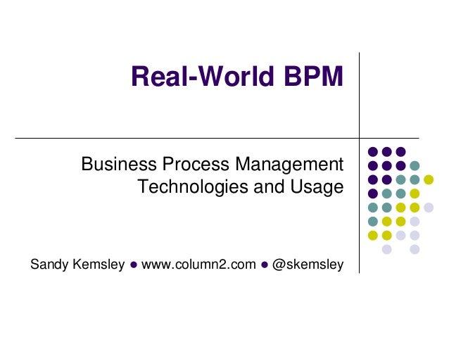 Real-World BPM Business Process Management Technologies and Usage  Sandy Kemsley l www.column2.com l @skemsley