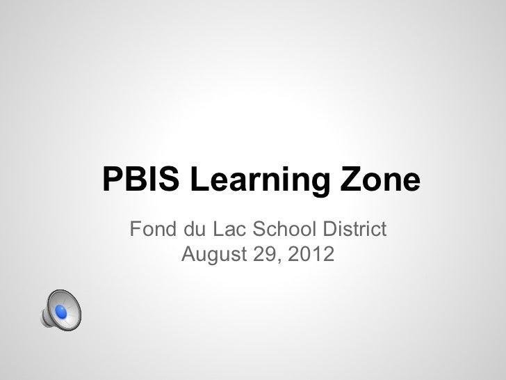 PBIS Learning Zone Fond du Lac School District      August 29, 2012
