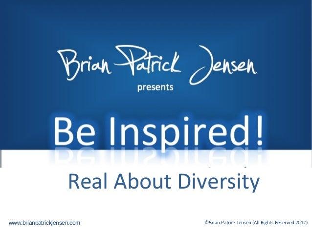 Brian       presents                 Patrick                     Real About Diversitywww.brianpatrickjensen.com           ...