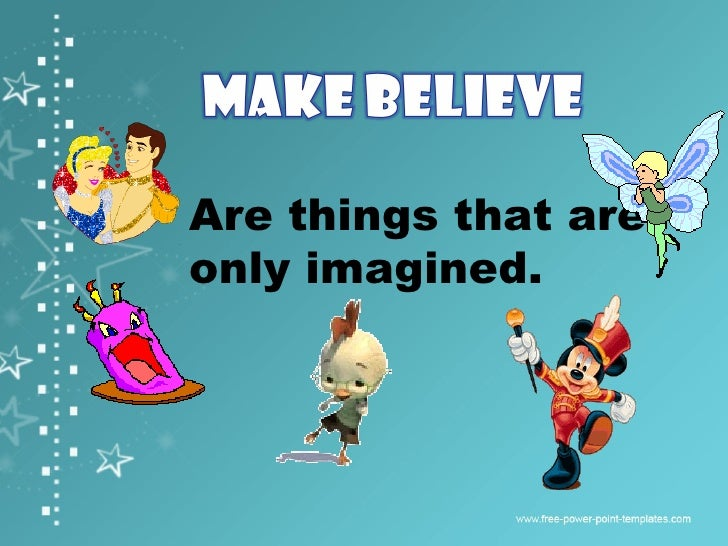 make believe Make believe 1 verb to pretend when i was a kid, i used to love to make believe i was an astronaut flying to mars in my rocket ship, which was really a cardboard box it's.