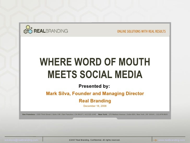 WHERE WORD OF MOUTH MEETS SOCIAL MEDIA Presented by:   Mark Silva, Founder and Managing Director Real Branding December 18...