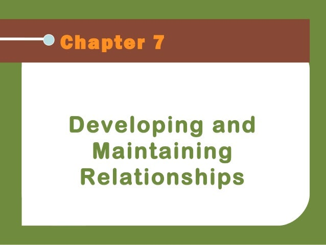 Chapter 7 Developing and Maintaining Relationships