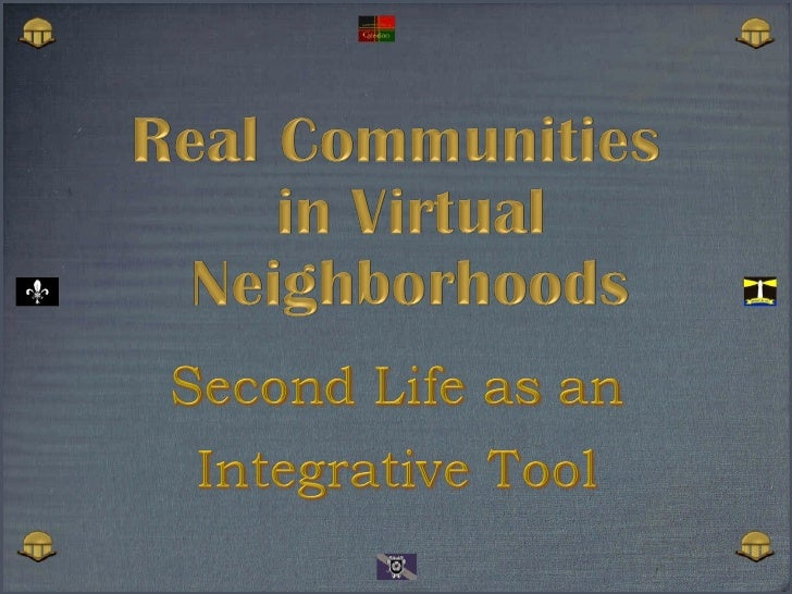 Real Communities in Virtual Neighborhoods: SL as an integrative tool