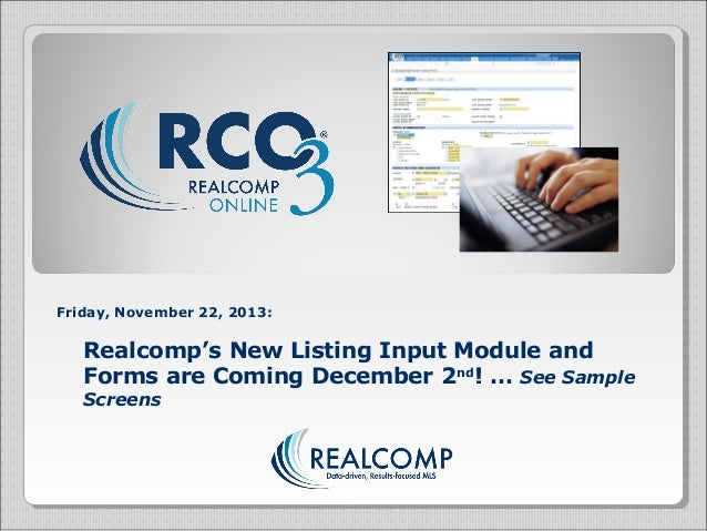 Friday, November 22, 2013:  Realcomp's New Listing Input Module and Forms are Coming December 2nd! … See Sample Screens