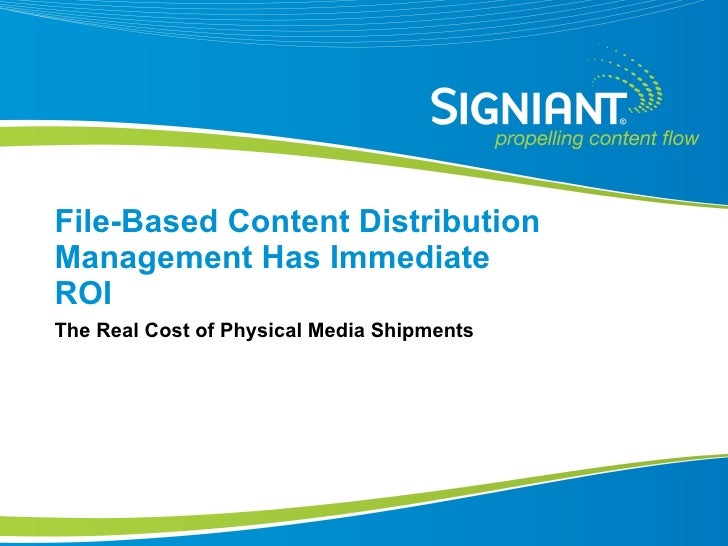 File-Based Content Distribution Management Has Immediate ROI The Real Cost of Physical Media Shipments