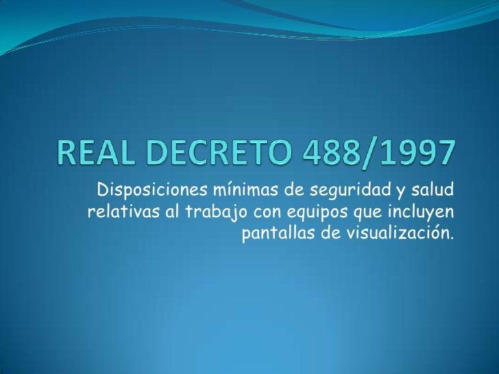 REAL DECRETO 488/1997<br />Disposiciones mínimas de seguridad y salud relativas al trabajo con equipos que incluyen pantal...