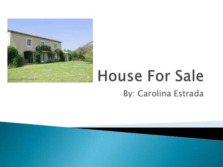 House For Sale<br />By: Carolina Estrada<br />