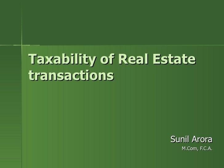 Taxability of Real Estatetransactions                     Sunil Arora                       M.Com, F.C.A.