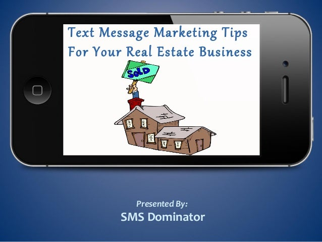 Text Message Marketing TipsFor Your Real Estate BusinessPresented By:SMS Dominator