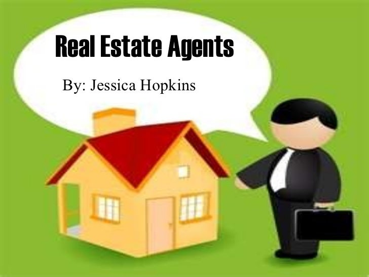 Real Estate Agents By: Jessica Hopkins