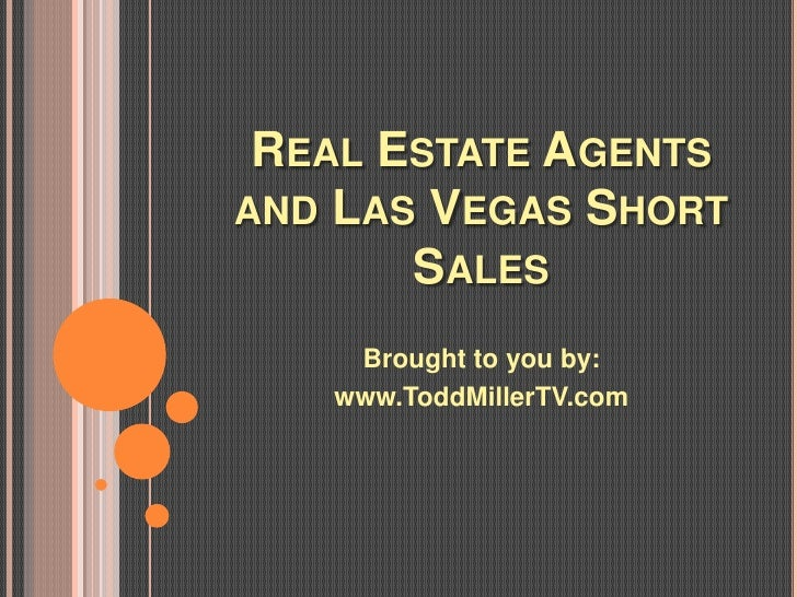 REAL ESTATE AGENTSAND LAS VEGAS SHORT       SALES    Brought to you by:   www.ToddMillerTV.com