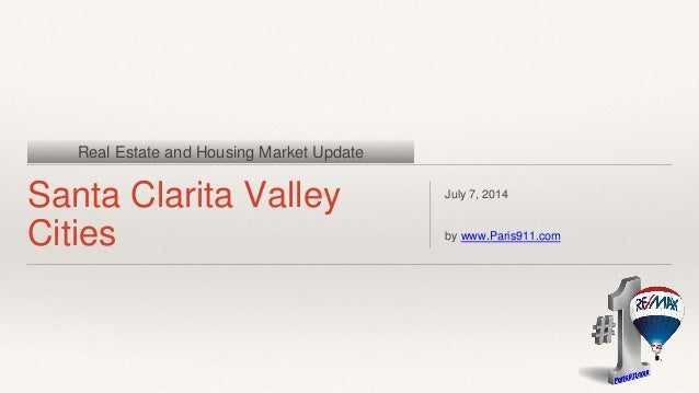 Real Estate and Housing Market Update Santa Clarita Valley Cities July 7, 2014 by www.Paris911.com