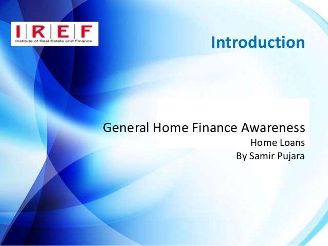 Introduction General Home Finance Awareness Home Loans By Samir Pujara