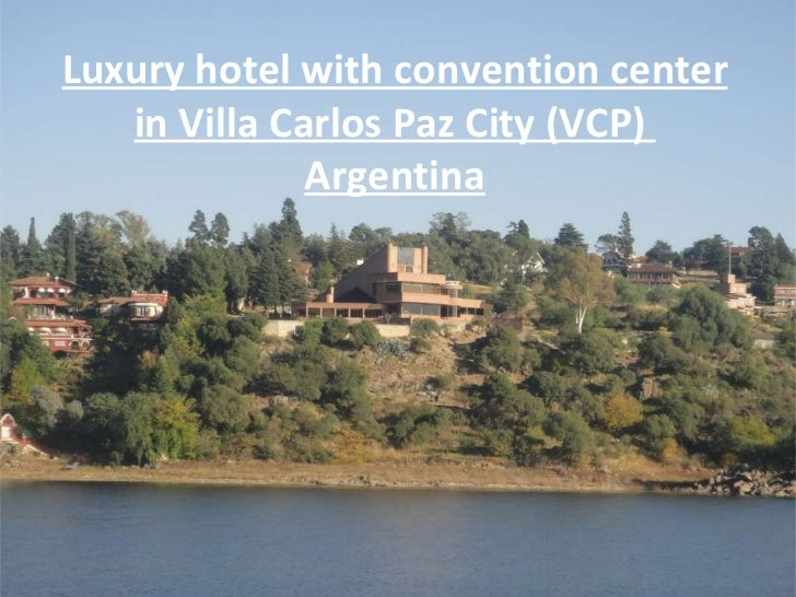 Luxury hotel with convention center in Villa Carlos Paz City (VCP)  Argentina