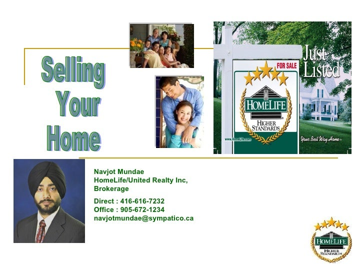 Selling Your  Home Navjot Mundae HomeLife/United Realty Inc, Brokerage Direct : 416-616-7232  Office : 905-672-1234  [emai...