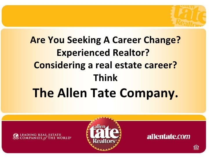 Are You Seeking A Career Change? Experienced Realtor?  Considering a real estate career? Think The Allen Tate Company.