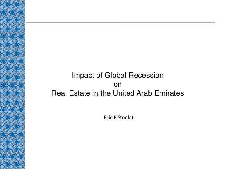 Impact of Global Recession                    on Real Estate in the United Arab Emirates                  Eric P Stoclet