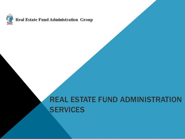 REAL ESTATE FUND ADMINISTRATION SERVICES