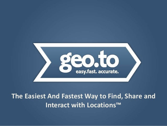 The Easiest And Fastest Way to Find, Share and Interact with Locations™