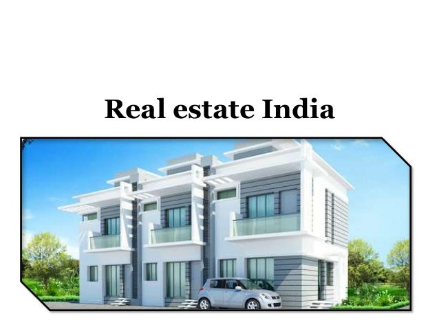 real estate context in india Ii abstract real estate development is a speculative and entrepreneurial activity factors such as unknown future demand, risks and uncertainty are key elements of real estate devel.