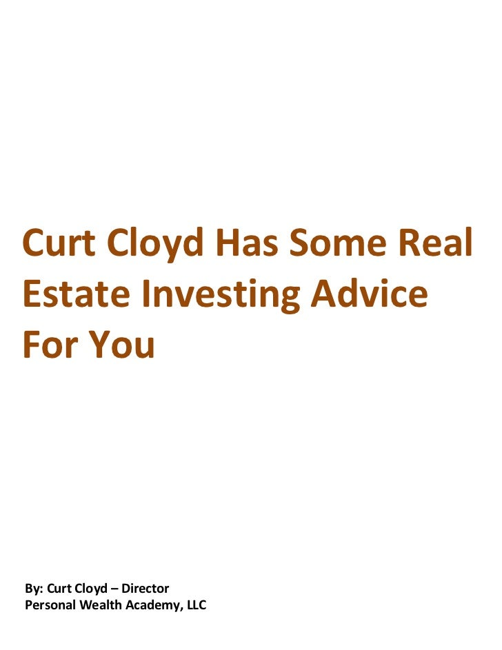 Curt Cloyd Has Some RealEstate Investing AdviceFor YouBy: Curt Cloyd – DirectorPersonal Wealth Academy, LLC