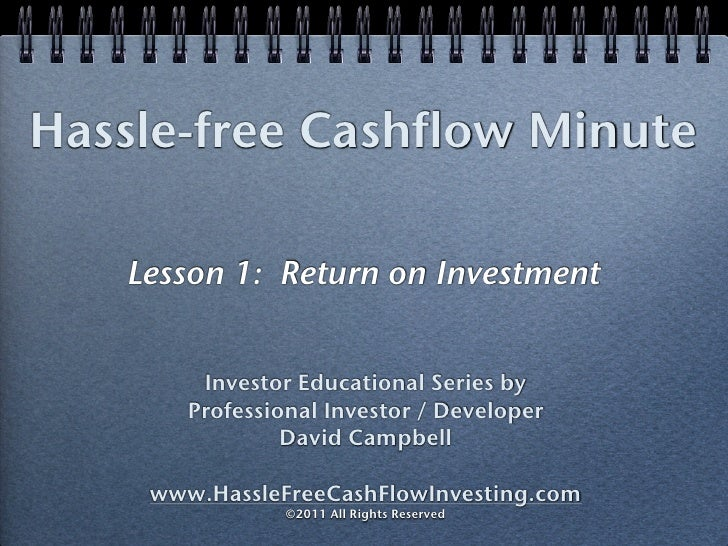 Hassle-free Cashflow Minute   Lesson 1: Return on Investment        Investor Educational Series by       Professional Inve...