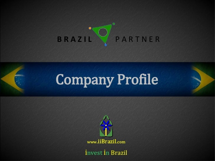 BRAZIL          PARTNERCompany Profile     www.iiBrazil.com    invest in Brazil