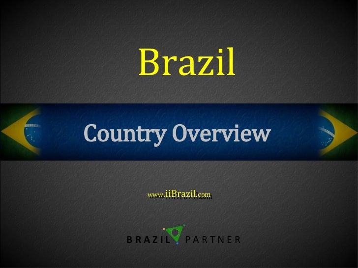 BrazilCountry Overview     www.iiBrazil.com     www .iiBrazil.com   BRAZIL     PARTNER