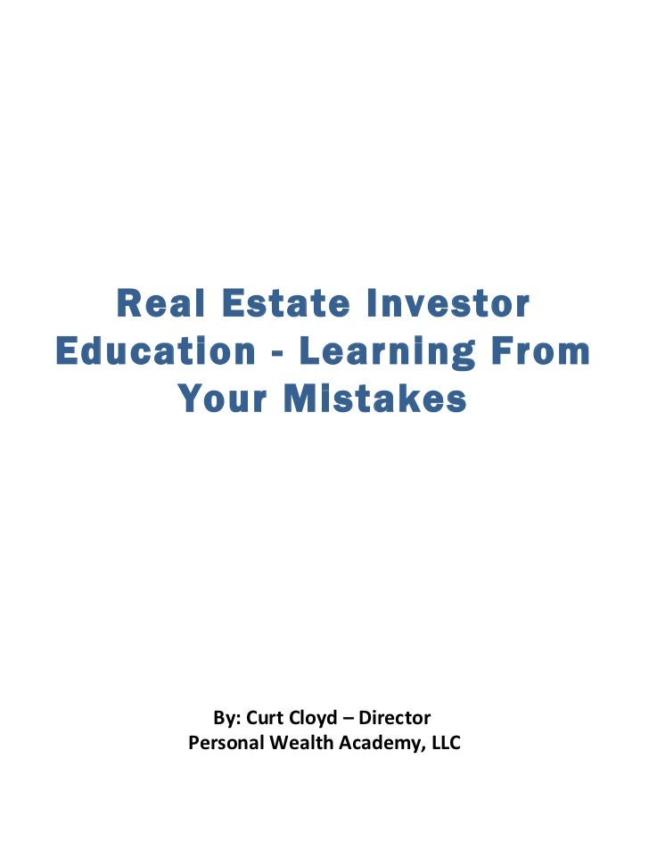 Real Estate InvestorEducation - Learning From     Your Mistakes        By: Curt Cloyd – Director      Personal Wealth Acad...