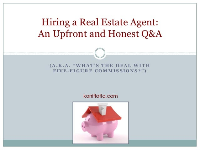 """Hiring a Real Estate Agent:An Upfront and Honest Q&A  (A.K.A. """"WHAT'S THE DEAL WITH   FIVE-FIGURE COMMISSIONS?"""")          ..."""