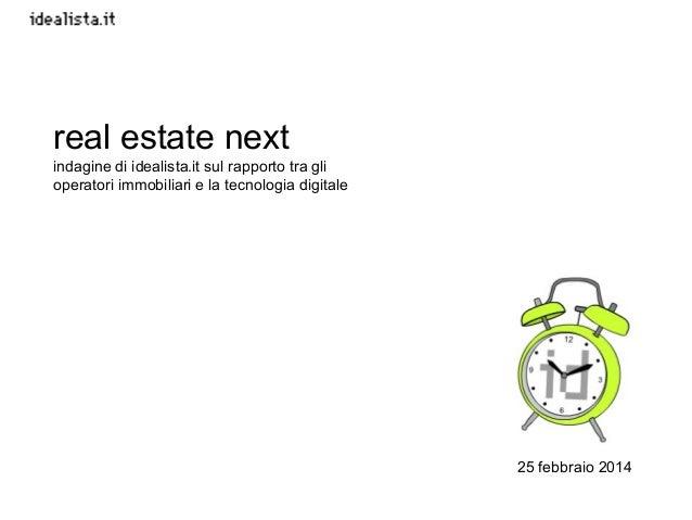 25 febbraio 2014 real estate next indagine di idealista.it sul rapporto tra gli operatori immobiliari e la tecnologia digi...