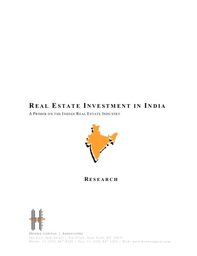 RE A L ES T A T E IN V E S T M E N T I N IN D I A A PRIMER ON THE INDIAN REAL ESTATE INDUSTRY R E S E A R C H 144 East 44t...