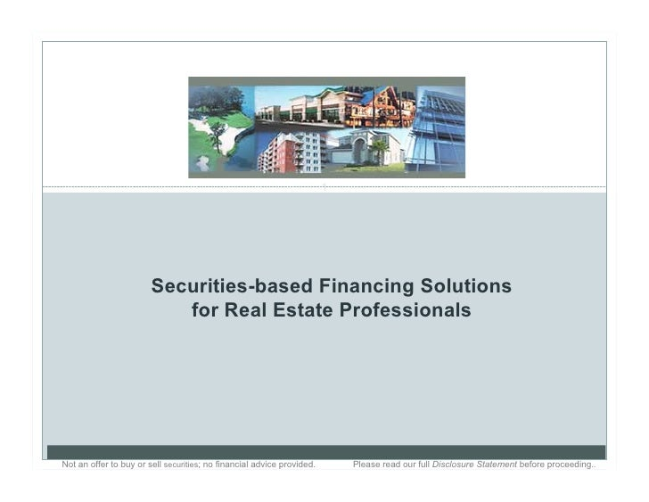 1                             Securities-based Financing Solutions                            for Real Estate Professional...