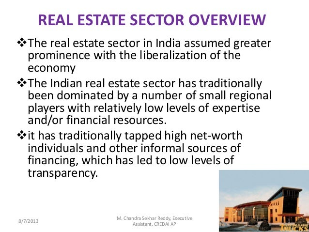 REAL ESTATE SECTOR OVERVIEW The real estate sector in India assumed greater prominence with the liberalization of the eco...