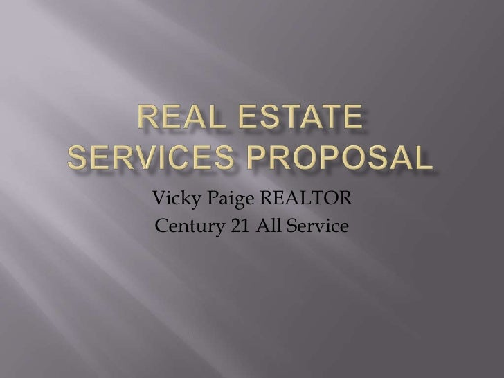 Real estate services proposal<br />Vicky Paige REALTOR<br />Century 21 All Service<br />