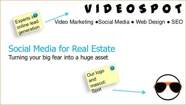 VIDEOSPOT Video Marketing ●Social Media ● Web Design ● SEO  Social Media for Real Estate Turning your big fear into a huge...
