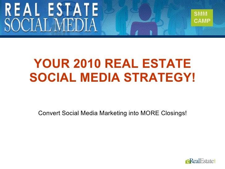 YOUR 2010 REAL ESTATE SOCIAL MEDIA STRATEGY! Convert Social Media Marketing into MORE Closings!
