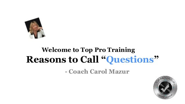 "Welcome to Top Pro Training Reasons to Call ""Questions"" - Coach Carol Mazur"