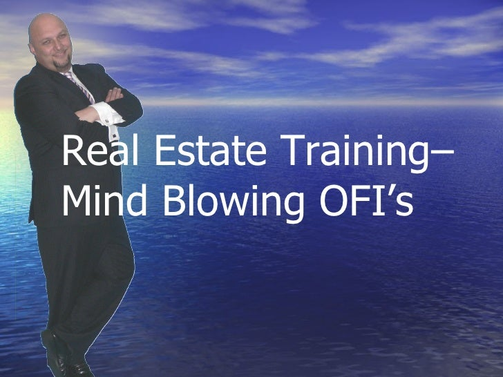 Real Estate Training–  Mind Blowing OFI's