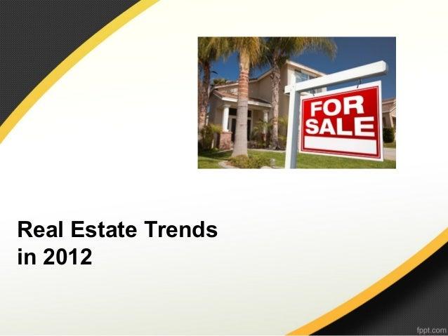 Real Estate Trendsin 2012
