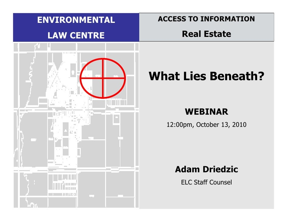 ENVIRONMENTAL    ACCESS TO INFORMATION   LAW CENTRE           Real Estate                    What Lies Beneath?           ...