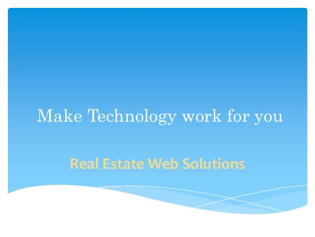 Make Technology work for you Real Estate Web Solutions