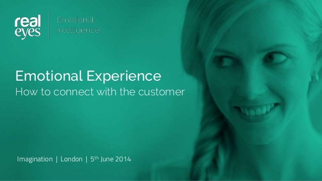 Emotional Experience How to connect with the customer Imagination | London | 5th June 2014